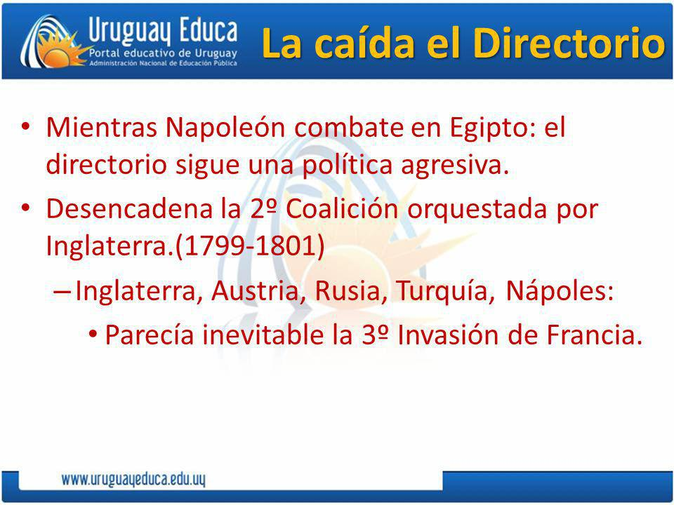 La caída el Directorio Mientras Napoleón combate en Egipto: el directorio sigue una política agresiva.