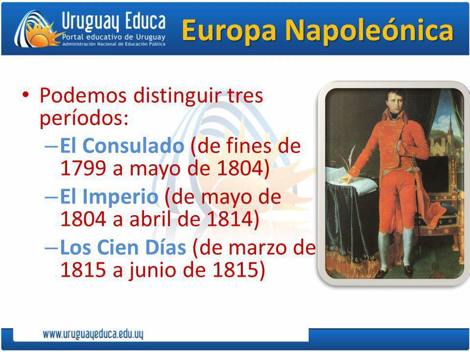 Europa Napoleónica Podemos distinguir tres períodos: