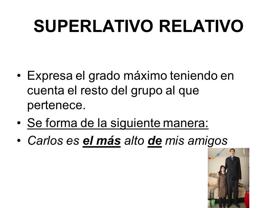 SUPERLATIVO RELATIVO Expresa el grado máximo teniendo en cuenta el resto del grupo al que pertenece.