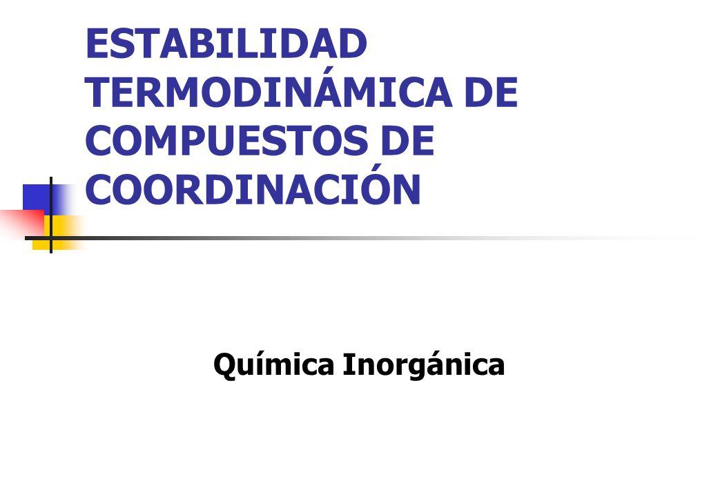 ESTABILIDAD TERMODINÁMICA DE COMPUESTOS DE COORDINACIÓN