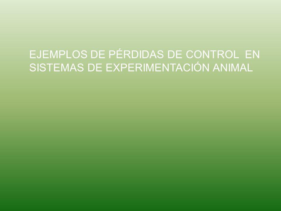 EJEMPLOS DE PÉRDIDAS DE CONTROL EN SISTEMAS DE EXPERIMENTACIÓN ANIMAL