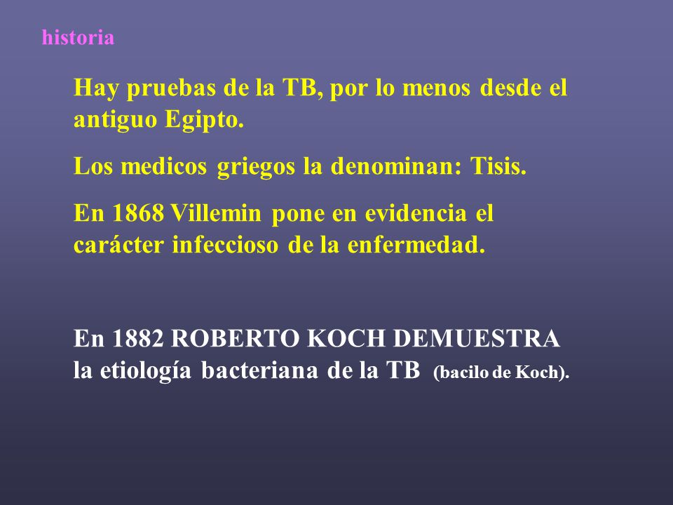 Hay pruebas de la TB, por lo menos desde el antiguo Egipto.