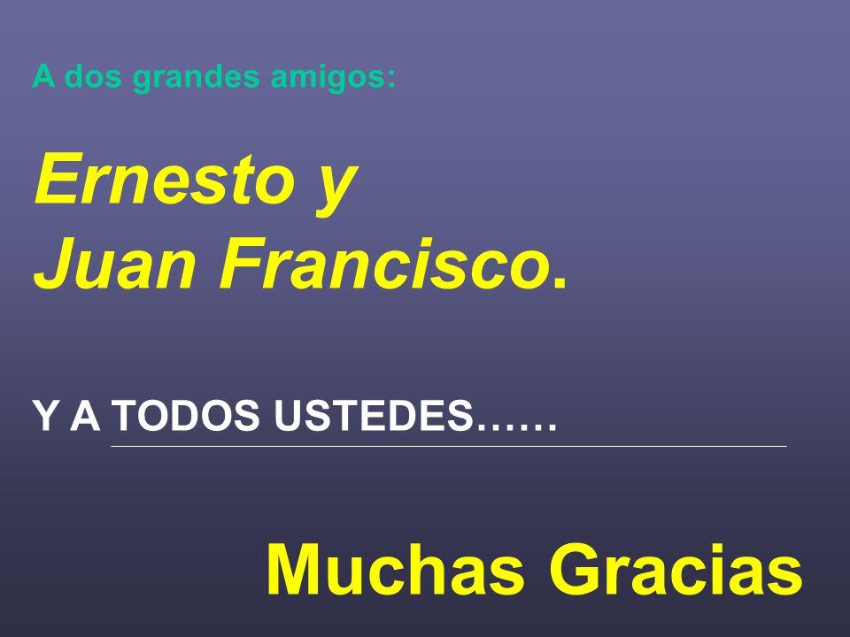 Ernesto y Juan Francisco. Muchas Gracias Y A TODOS USTEDES……