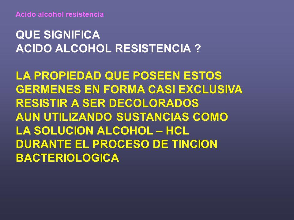 ACIDO ALCOHOL RESISTENCIA LA PROPIEDAD QUE POSEEN ESTOS