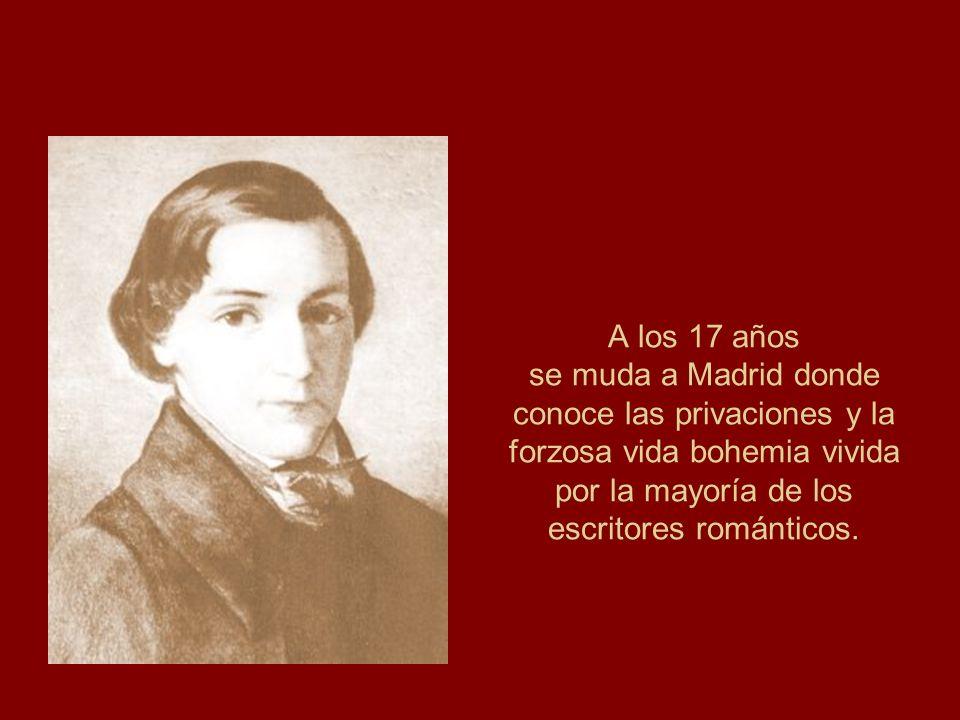 A los 17 años se muda a Madrid donde conoce las privaciones y la forzosa vida bohemia vivida por la mayoría de los escritores románticos.