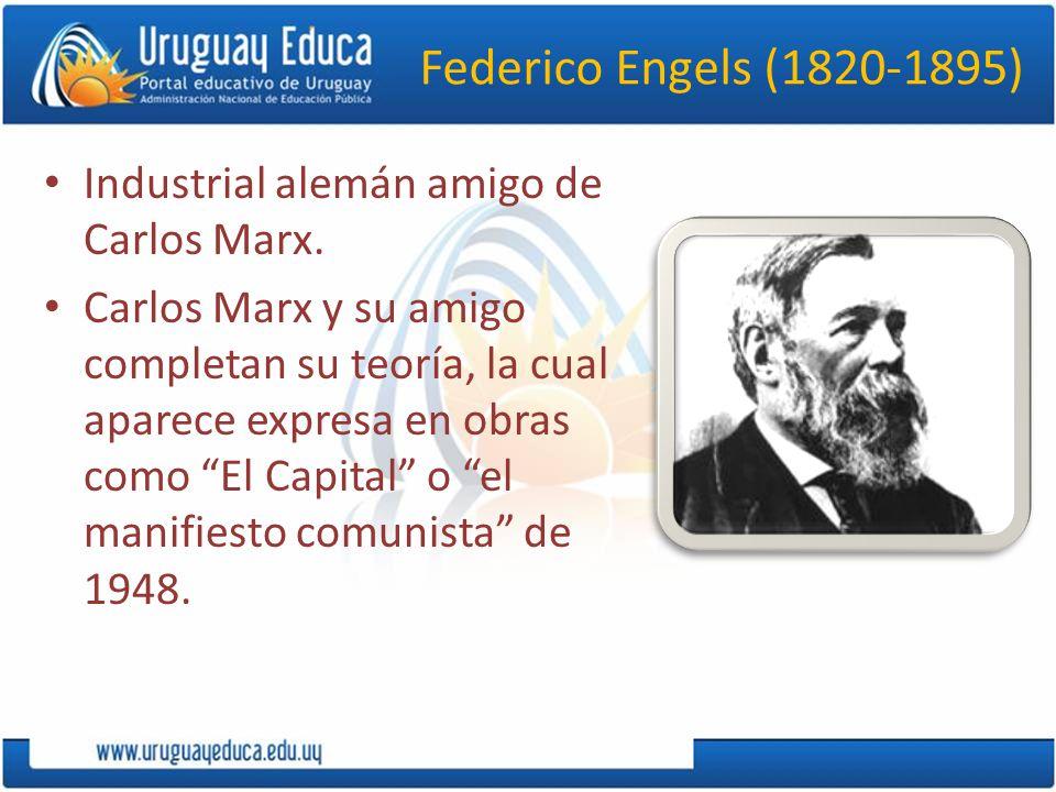 Federico Engels (1820-1895) Industrial alemán amigo de Carlos Marx.