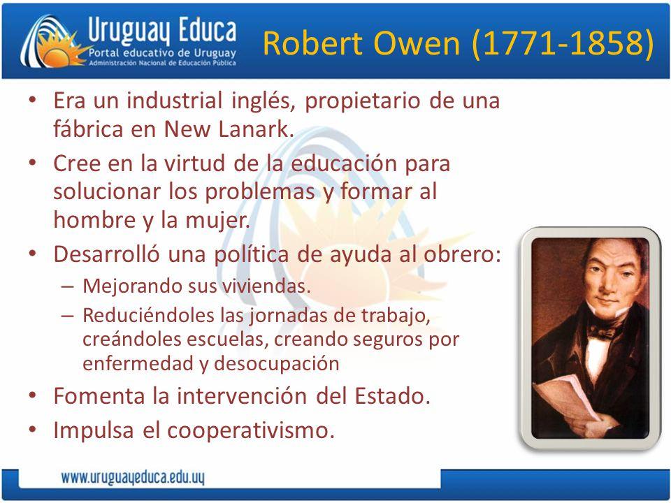 Robert Owen (1771-1858) Era un industrial inglés, propietario de una fábrica en New Lanark.