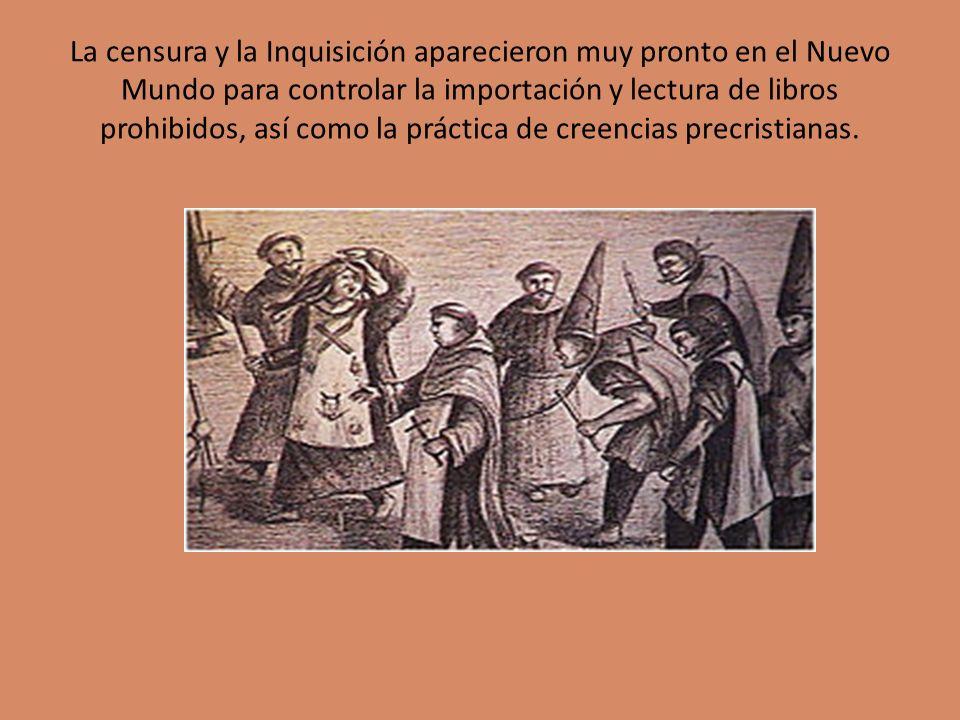 La censura y la Inquisición aparecieron muy pronto en el Nuevo Mundo para controlar la importación y lectura de libros prohibidos, así como la práctica de creencias precristianas.