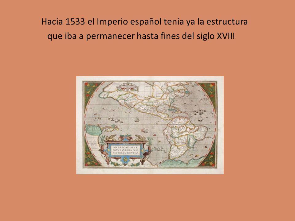 Hacia 1533 el Imperio español tenía ya la estructura