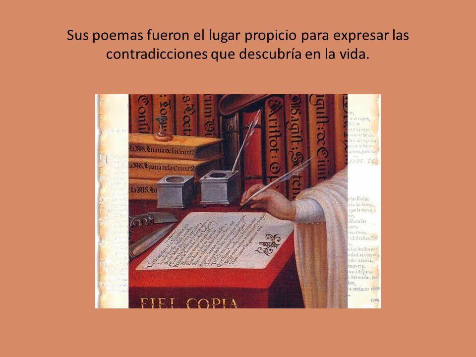 Sus poemas fueron el lugar propicio para expresar las contradicciones que descubría en la vida.