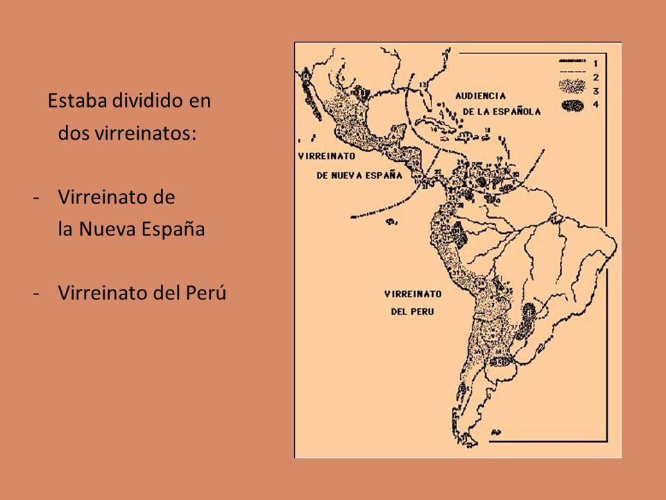Estaba dividido en dos virreinatos: Virreinato de la Nueva España Virreinato del Perú