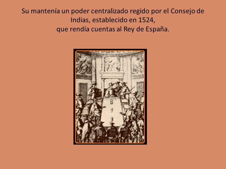 Su mantenía un poder centralizado regido por el Consejo de Indias, establecido en 1524, que rendía cuentas al Rey de España.