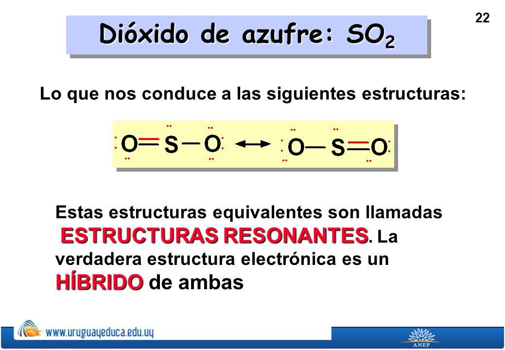 Dióxido de azufre: SO2 Lo que nos conduce a las siguientes estructuras: Estas estructuras equivalentes son llamadas.