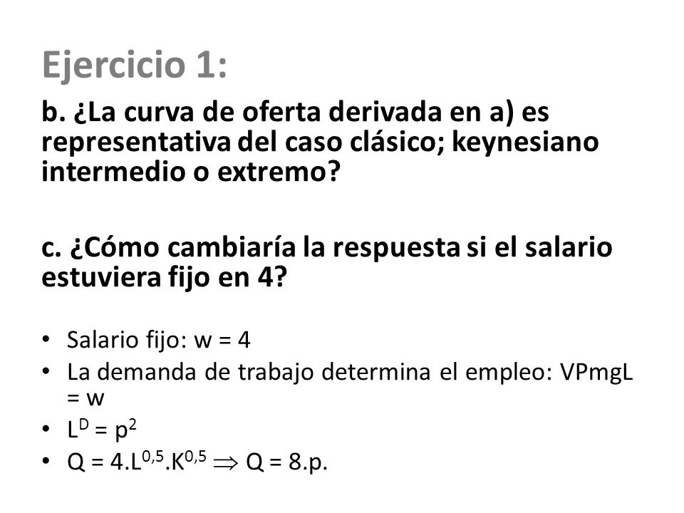 Ejercicio 1: b. ¿La curva de oferta derivada en a) es representativa del caso clásico; keynesiano intermedio o extremo