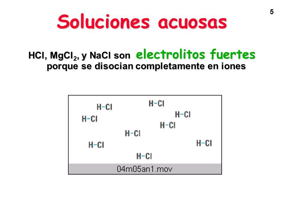 Soluciones acuosas HCl, MgCl2, y NaCl son electrolitos fuertes porque se disocian completamente en iones.