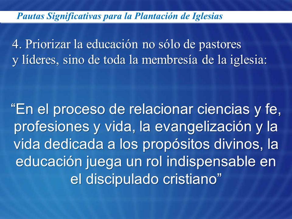 23/03/2017Pautas Significativas para la Plantación de Iglesias. 4. Priorizar la educación no sólo de pastores.