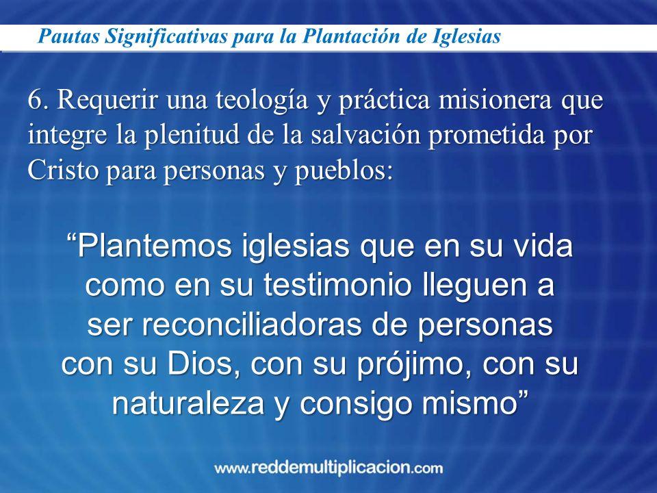 23/03/2017 Pautas Significativas para la Plantación de Iglesias. 6. Requerir una teología y práctica misionera que.