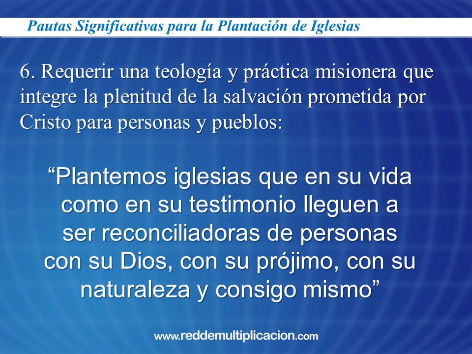 23/03/2017Pautas Significativas para la Plantación de Iglesias. 6. Requerir una teología y práctica misionera que.