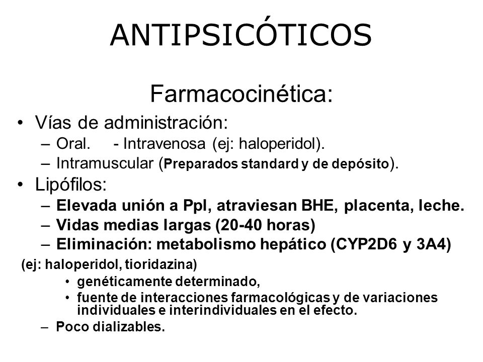 ANTIPSICÓTICOS Farmacocinética: Vías de administración: Lipófilos: