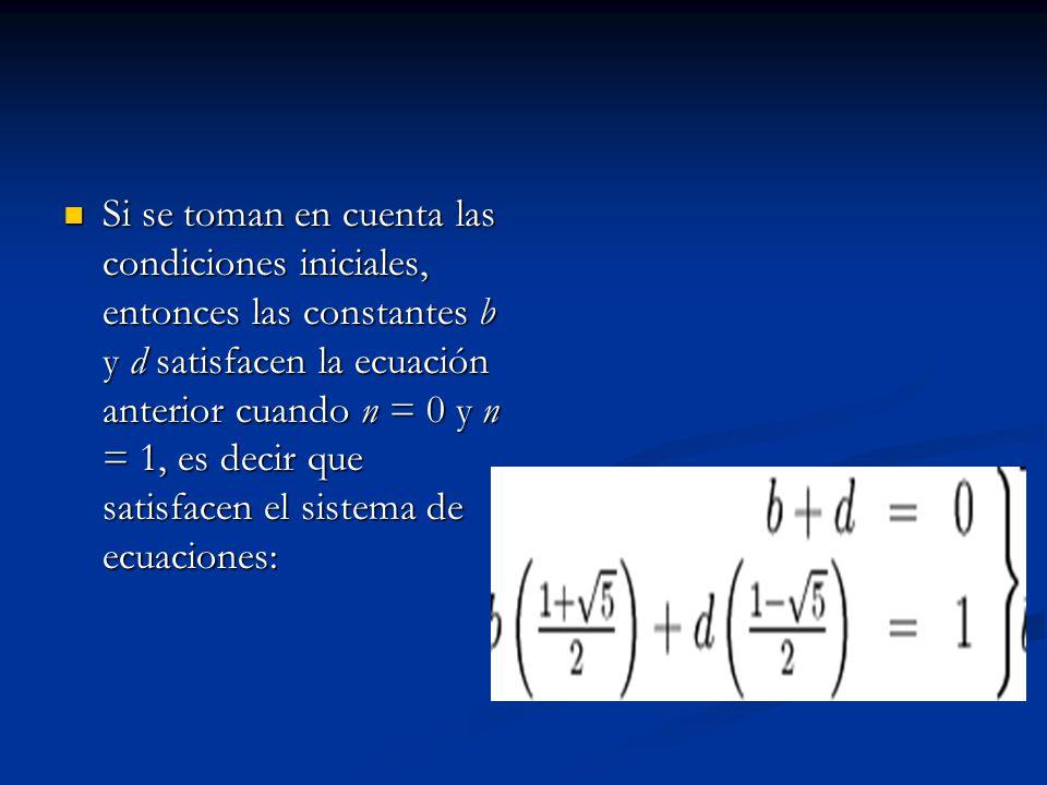 Si se toman en cuenta las condiciones iniciales, entonces las constantes b y d satisfacen la ecuación anterior cuando n = 0 y n = 1, es decir que satisfacen el sistema de ecuaciones: