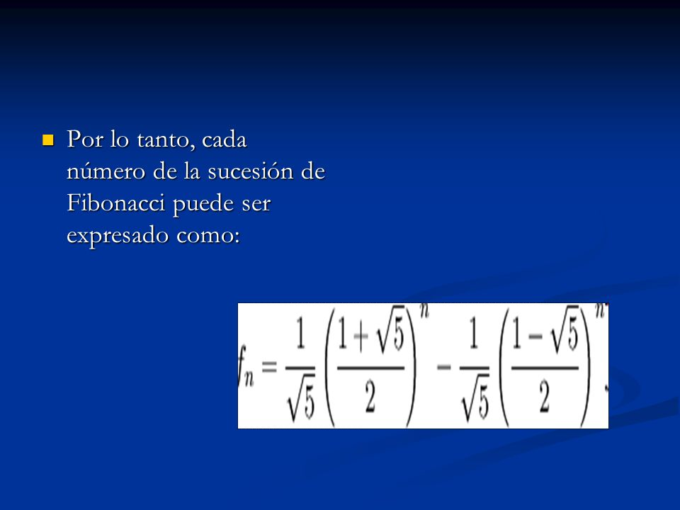 Por lo tanto, cada número de la sucesión de Fibonacci puede ser expresado como: