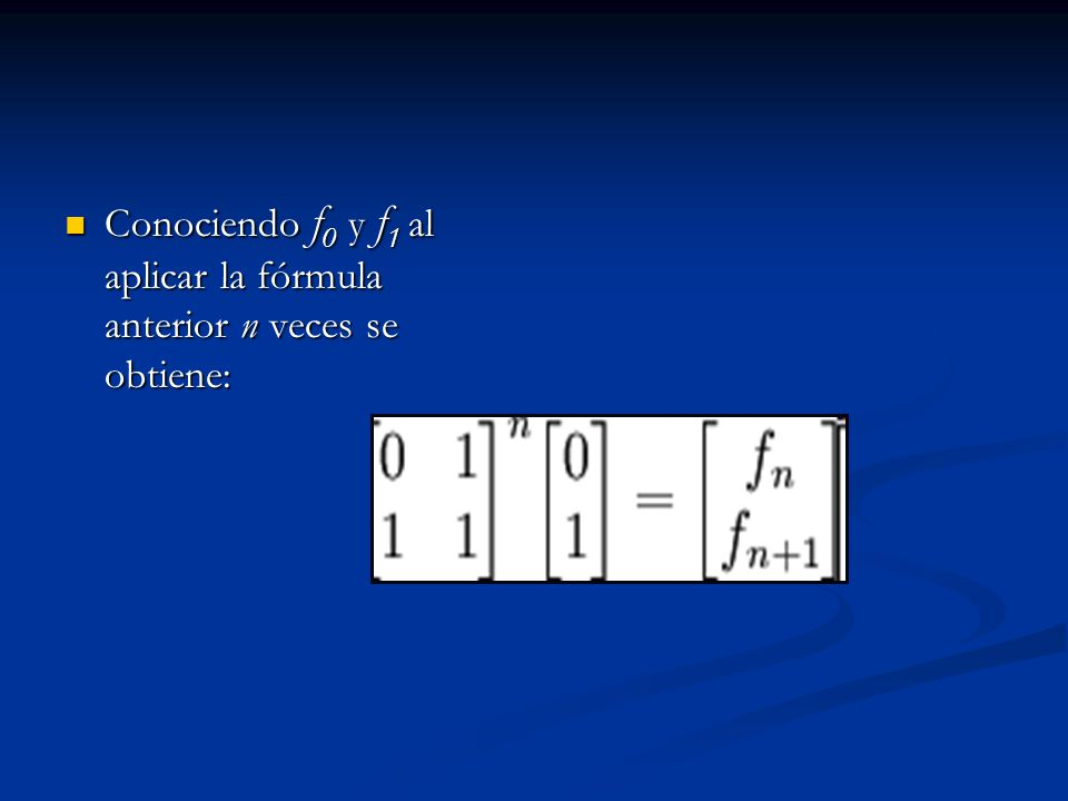 Conociendo f0 y f1 al aplicar la fórmula anterior n veces se obtiene: