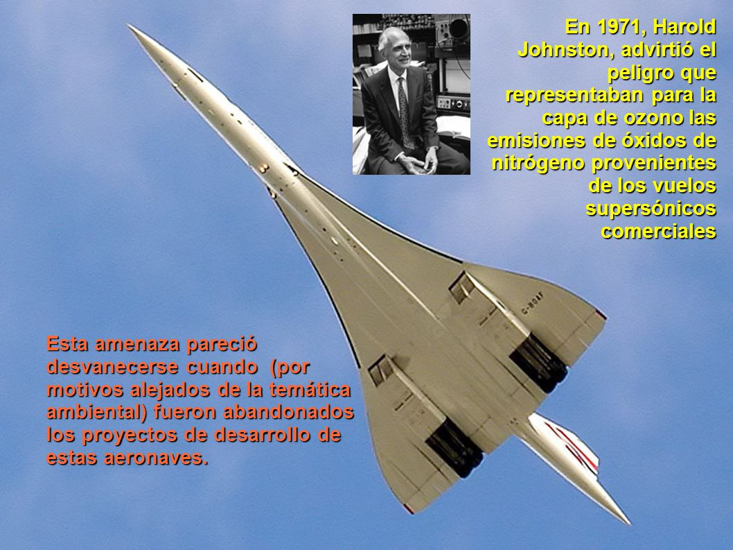 En 1971, Harold Johnston, advirtió el peligro que representaban para la capa de ozono las emisiones de óxidos de nitrógeno provenientes de los vuelos supersónicos comerciales