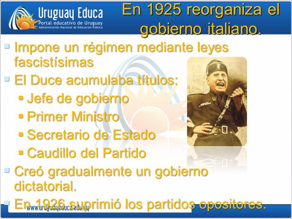 En 1925 reorganiza el gobierno italiano.