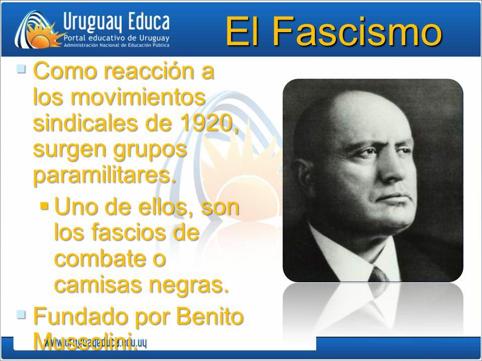 El Fascismo Como reacción a los movimientos sindicales de 1920, surgen grupos paramilitares.