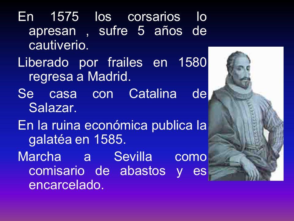 En 1575 los corsarios lo apresan , sufre 5 años de cautiverio.