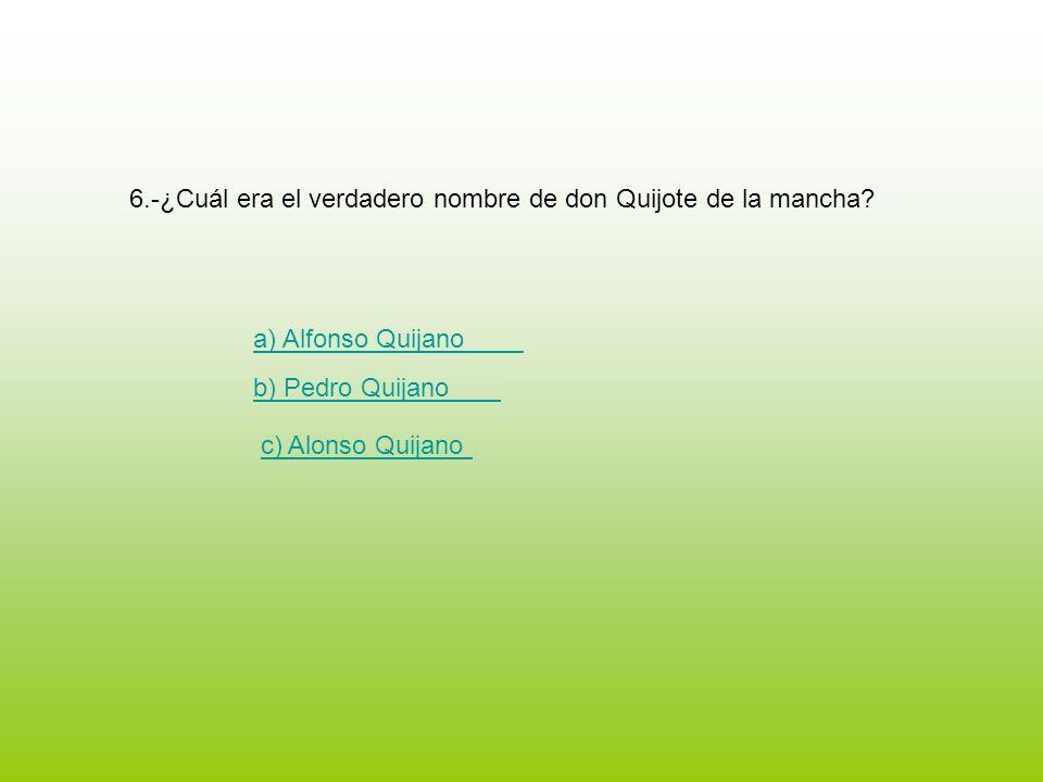 6.-¿Cuál era el verdadero nombre de don Quijote de la mancha