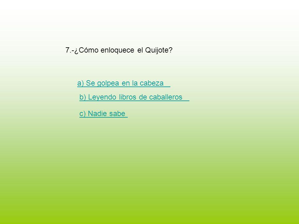 7.-¿Cómo enloquece el Quijote