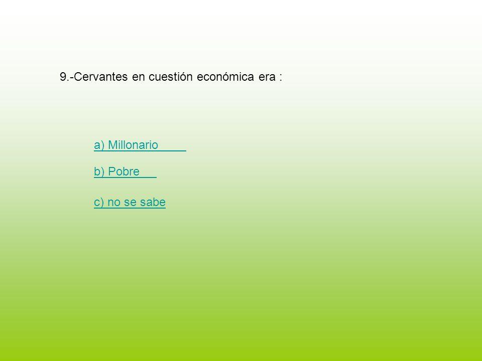 9.-Cervantes en cuestión económica era :