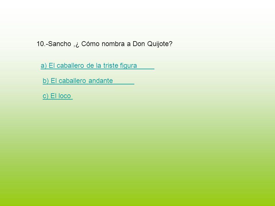 10.-Sancho ,¿ Cómo nombra a Don Quijote