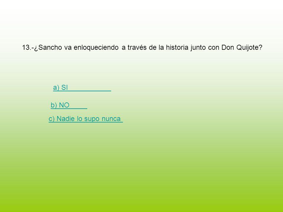13.-¿Sancho va enloqueciendo a través de la historia junto con Don Quijote
