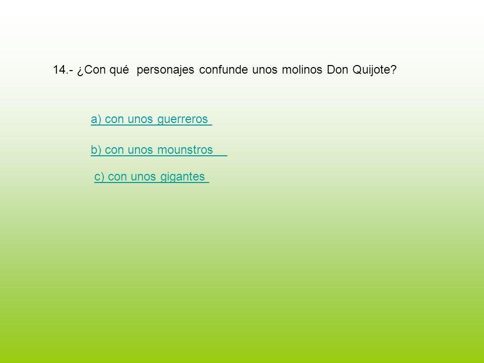 14.- ¿Con qué personajes confunde unos molinos Don Quijote