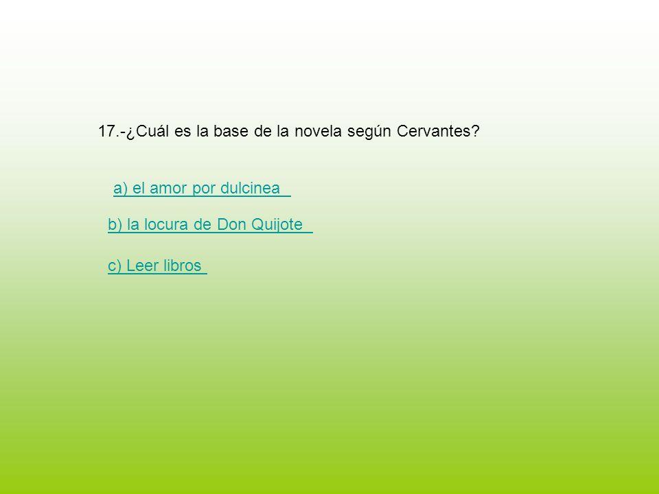 17.-¿Cuál es la base de la novela según Cervantes