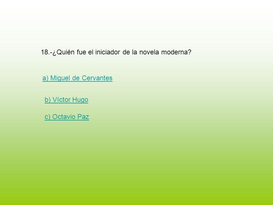 18.-¿Quién fue el iniciador de la novela moderna