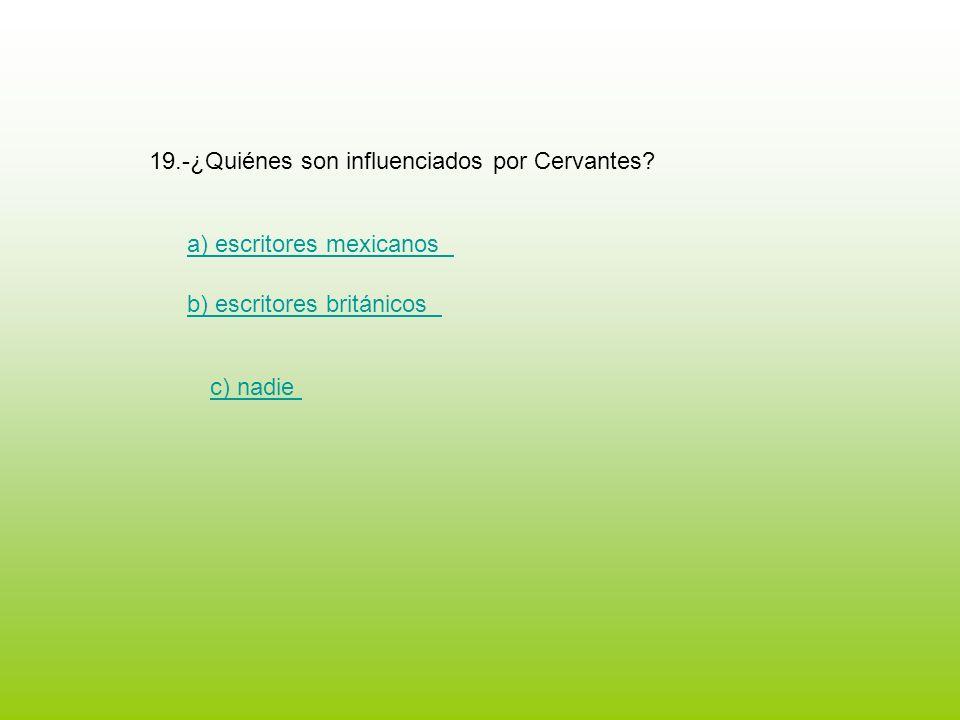 19.-¿Quiénes son influenciados por Cervantes