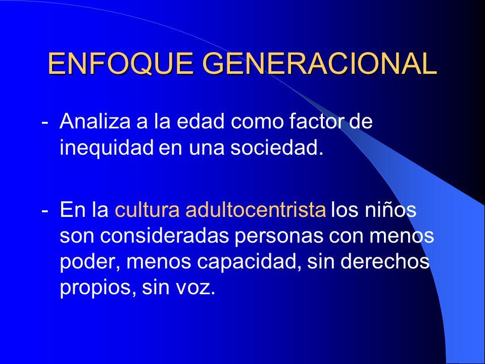 ENFOQUE GENERACIONAL Analiza a la edad como factor de inequidad en una sociedad.