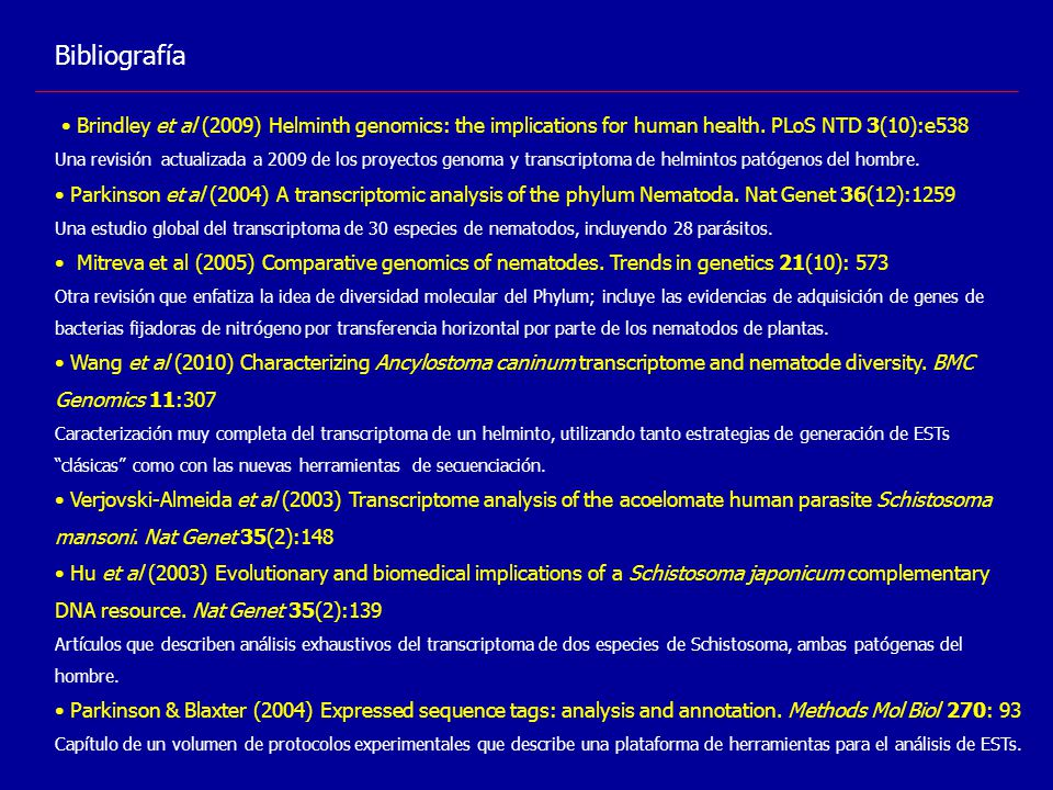 Bibliografía • Brindley et al (2009) Helminth genomics: the implications for human health. PLoS NTD 3(10):e538.