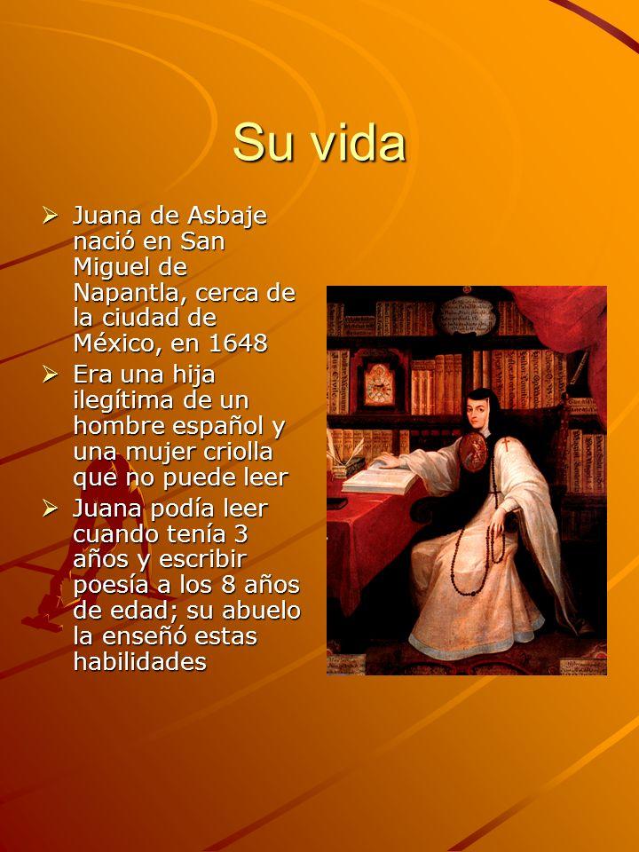 Su vida Juana de Asbaje nació en San Miguel de Napantla, cerca de la ciudad de México, en 1648.