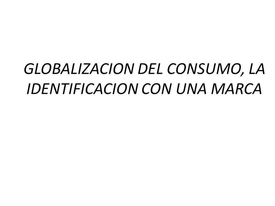 GLOBALIZACION DEL CONSUMO, LA IDENTIFICACION CON UNA MARCA