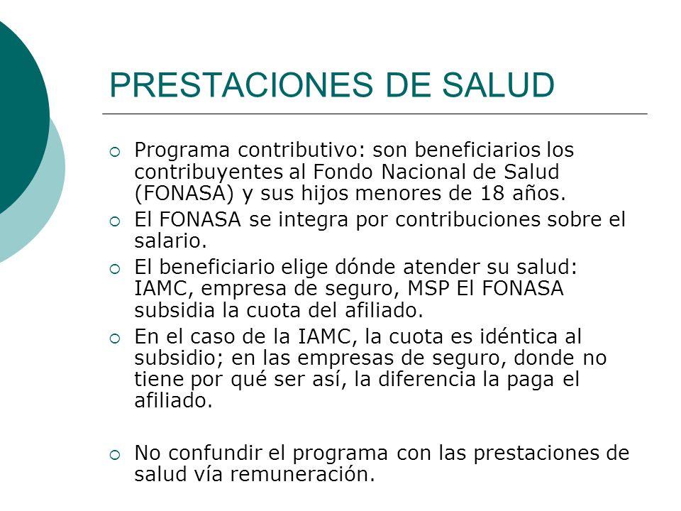 PRESTACIONES DE SALUD Programa contributivo: son beneficiarios los contribuyentes al Fondo Nacional de Salud (FONASA) y sus hijos menores de 18 años.