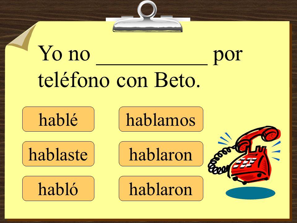 Yo no __________ por teléfono con Beto.