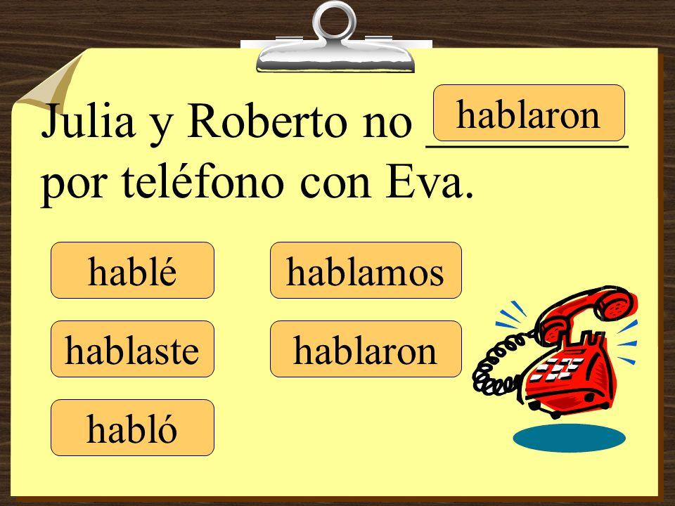 Julia y Roberto no ________ por teléfono con Eva.