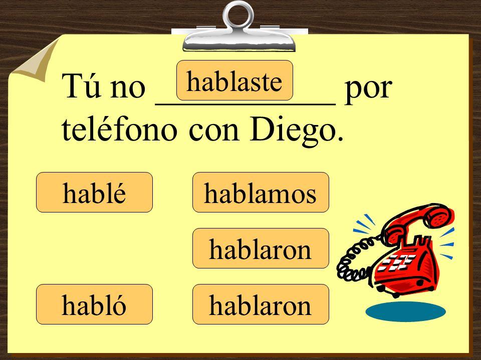 Tú no __________ por teléfono con Diego.
