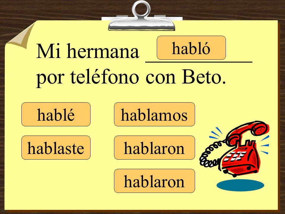 Mi hermana __________ por teléfono con Beto.