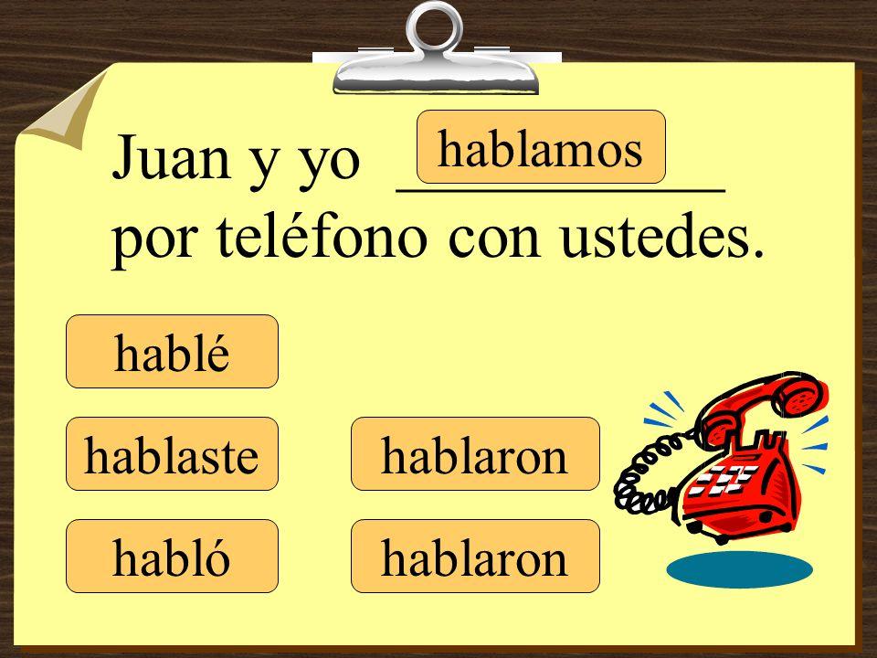 Juan y yo __________ por teléfono con ustedes.