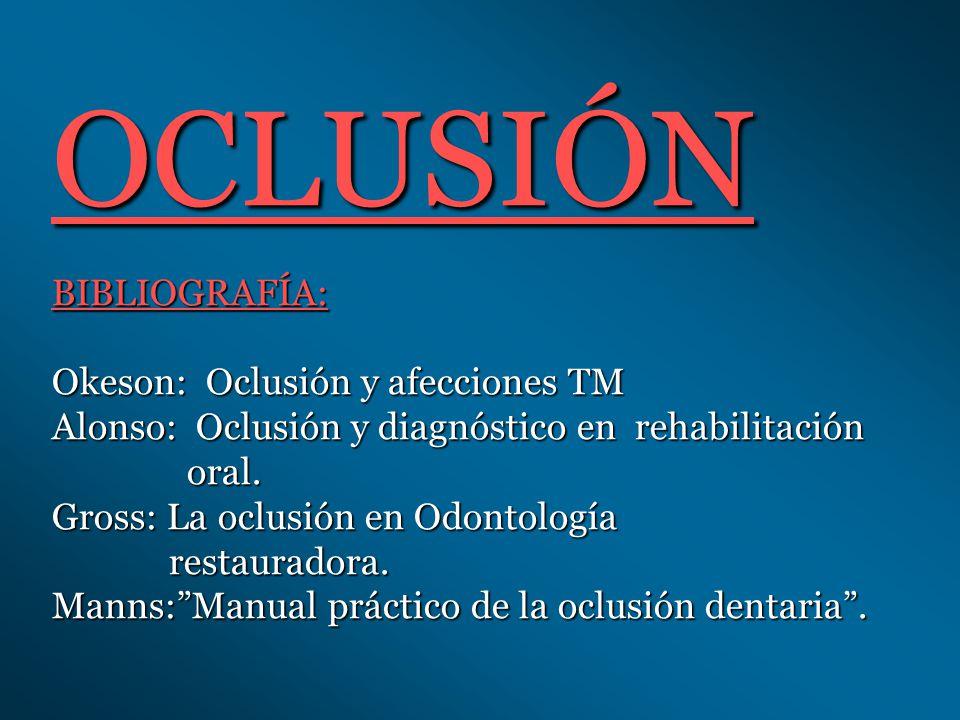 OCLUSIÓN BIBLIOGRAFÍA: Okeson: Oclusión y afecciones TM Alonso: Oclusión y diagnóstico en rehabilitación oral.